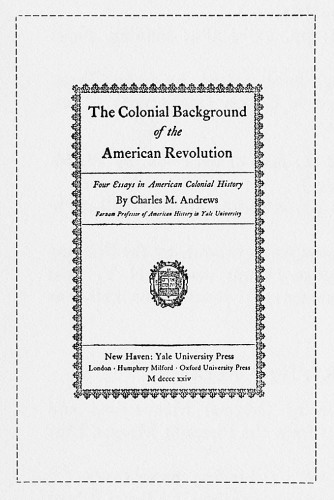 The Colonial Background of the American Revolution: Four Essays in American Colonial History