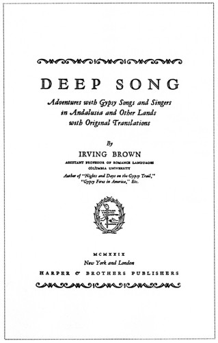 Deep Song: Adventures with Gypsy Songs and Singers in Andalusia and Other Lands, with Original Translations