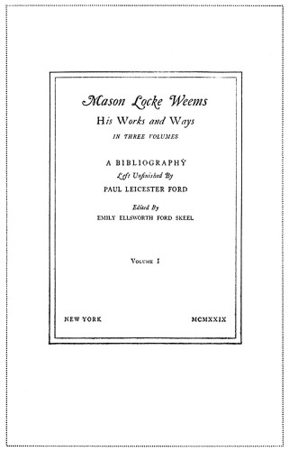 Mason Locke Weems: His Works and Ways in Three Volumes, A Bibliography Left Unfinished by Paul Leicester Ford