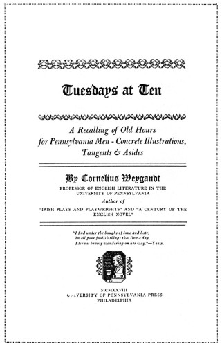 Tuesdays at Ten: A Recalling of Old Hours for Pennsylvania Men—Concrete Illustrations, Tangents, Asides
