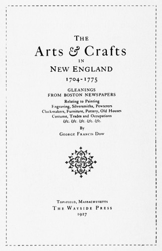 Arts and Crafts in New England 1704–1775: Gleanings from Boston Newspapers