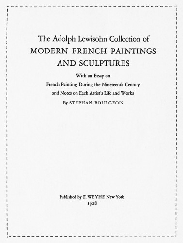 Adolph Lewisohn Collection of Modern French Painting and Sculptures, With an Essay on French Painting During the Nineteenth Century and Notes on Each Artist's Life and Works