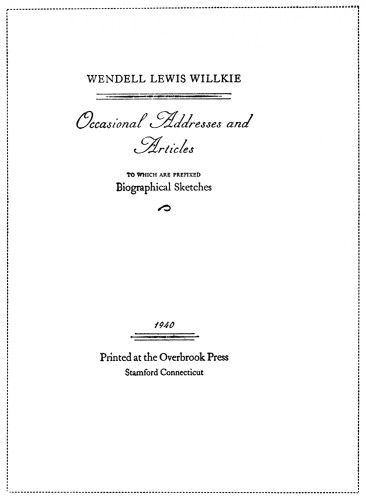 Wendell Lewis Willkie: Occasional Addresses and Articles