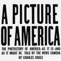 A Picture of America: The Photostory of America—As It Is—And As It Might Be Told by The News Camera