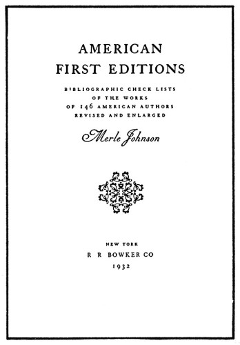 American First Editions—Bibliographical Check Lists of the Works of 146 American Authors—Revised and Enlarged