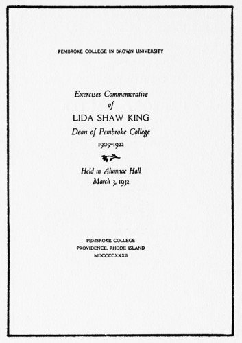 Exercises Commemorative of Lida Shaw King, Dean of Pembroke 1905–1922, Held in Alumnae Hall, March 3, 1932