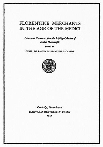 Florentine Merchants in the Age of the Medici: Letters and Documents from the Selfridge Collection of Medici Manuscripts