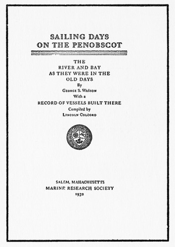 Sailing Days on the Penobscot: The River and Bay as They Were in the Old Days, With a Record of Vessels Built There