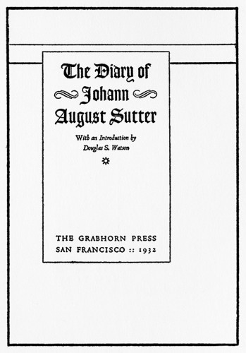 The Diary of Johann August Sutter, With an Introduction by Douglas S. Watson, Number 2 of the Grabhorn Press Reprints of Rare Americana