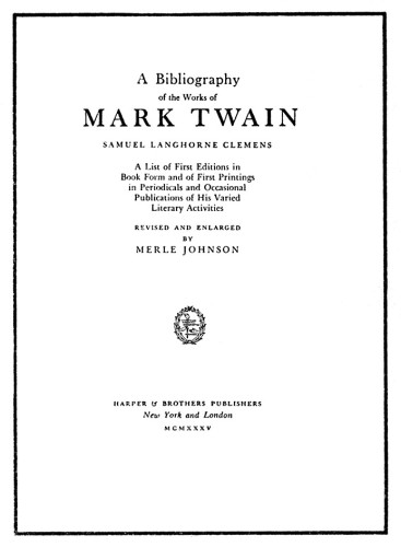 A Bibliography of the Works of Mark Twain, Samuel Langhorne Clemens: A List of the First Editions in Book Form and of the First Printings in Periodicals and Occasional Publications of His Varied Literary Activities, revised and enlarged