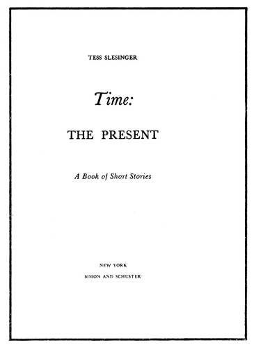 Time: the Present, A Book of Short Stories by Tess Slesinger