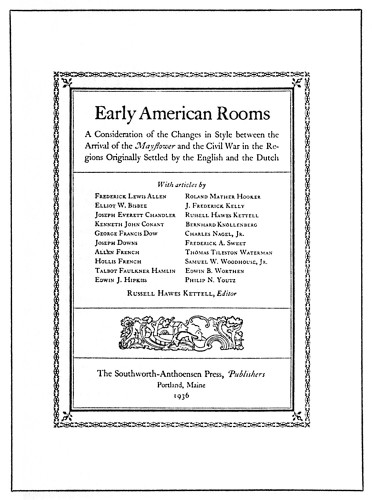 Early American Rooms, A Consideration of the Changes in Style between the Arrival of the Mayflower and the Civil War in the Regions Originally Settled by the English and the Dutch