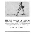 Here was a Man, A Romantic History of Sir Walter Raleigh