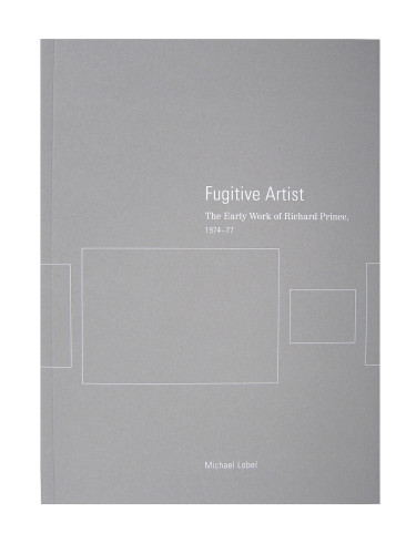 Fugitive Artist: The Early Work of Richard Prince, 1974–77