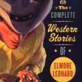 The Complete Western Stories of Elmore Leonard