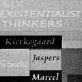 Six Existenstialist Thinkers