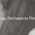 To Sleep, Perchance to Dream