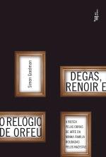 Degas, Renoir e o relógio de Orfeu (The Orpheus Clock: The Search for My Family's Art Treasures Dtolen by the Nazis)